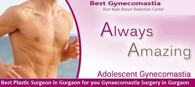Best Plastic Surgeon in Gurgaon for you Gynaecomastia Surgery in Gurgaon